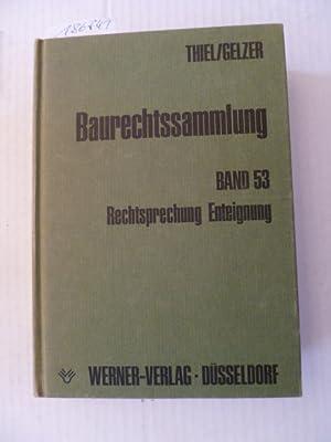 Baurechtssammlung - Teil: 53. Rechtsprechung Enteignung: Fritz Thiel & Konrad Gelzer
