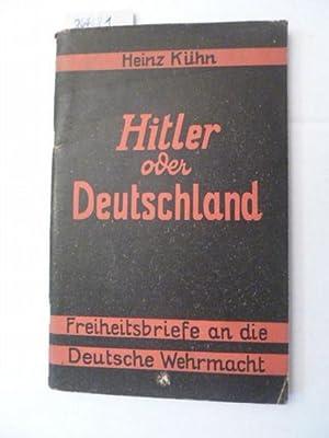 Hitler oder Deutschland. Freiheitsbriefe an die Deutsche Wehrmacht.: K�hn, Heinz