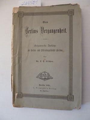 Aus Berlins Vergangenheit. Gesammelte Aufsätze zur Kultur- und Litteraturgeschichte Berlins.: ...