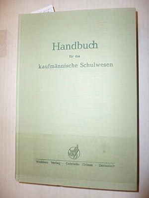 Handbuch für das kaufmännische Schulwesen. Hrsg. im Auftrag des Verbandeas Deutscher ...