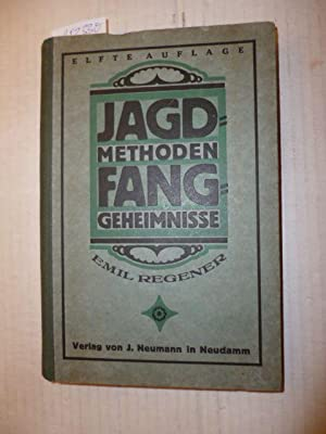 Jagdmethoden und Fanggeheimnisse. Ein Handbuch für Jäger und Jagdliebhaber, mit vielen ...