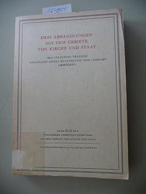 Drei Abhandlungen aus dem Gebiete von Kirche und Staat Mgr. Celestino Trezzini anlässlich ...