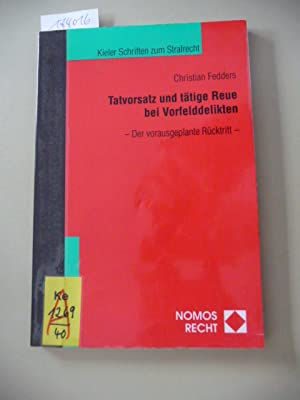 Tatvorsatz und tätige Reue bei Vorfelddelikten : der vorausgeplante Rücktritt: Fedders, ...