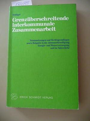 Grenzüberschreitende interkommunale Zusammenarbeit : Voraussetzungen u. Rechtsgrundlagen sowie...