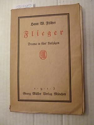 Flieger : Drama in fünf Aufzügen: Fischer, Hans W.