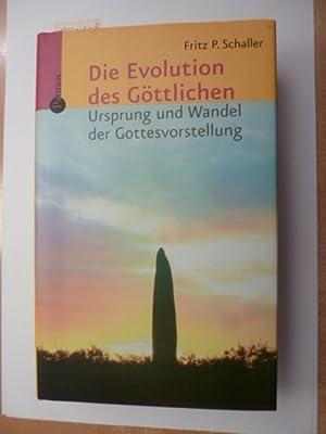 Die Evolution des Göttlichen : Ursprung und Wandel der Gottesvorstellung: Schaller, Fritz ...