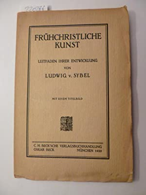 Frühchristliche Kunst : Leitfaden ihrer Entwicklung: Sybel, Ludwig von
