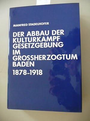 Der Abbau der Kulturkampfgesetzgebung im Grossherzogtum Baden 1878-1918: Manfred Stadelhofer
