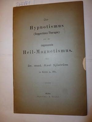 Der Hypnotismus (Suggestions-Therapie) und der sogenannte Heil-Magnetismus: Sjoestroem, Axel