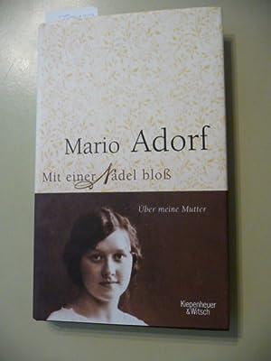 Mit einer Nadel bloß : über meine Mutter: Adorf, Mario