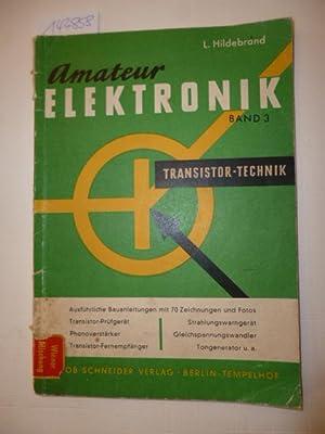 Amateur-Elektronik - Band III: Transistortechnik - Ausführliche Bauanleitungen mit 70 ...