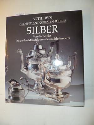 Sotheby?s grosser Antiquitäten-Führer Silber: von der Antike bis zu den Manufakturen des ...