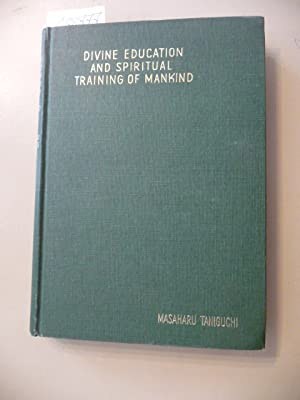 Divine education and spiritual training of mankind: Taniguchi, Dr. Masaharu