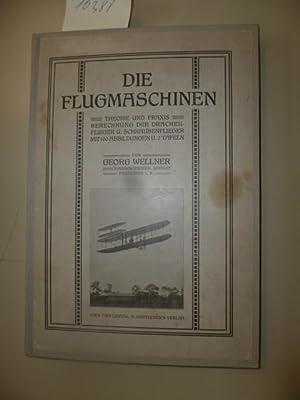 Die Flugmaschinen. - Theorie und Praxis. Berechnung der Drachenflieger und Schraubenflieger.: ...