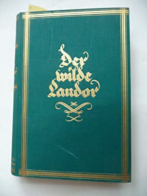 Der wilde Landor. - Das Maler- und Forscherleben A.H.Savage Landors. Von ihm selbst erzählt.: ...
