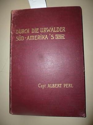 Durch die Urwälder Südamerikas.: Perl, Albert