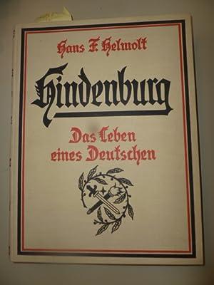 Hindenburg. - Das Leben eines Deutschen.: Helmholt, Hans F.
