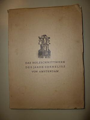 Das Holzschnittwerk von Jakob Cornelisz von Amsterdam.: Steinbart, Kurt