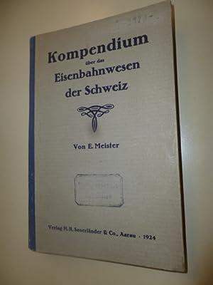 Kompendium über das Eisenbahnwesen der Schweiz.: Meister, E.