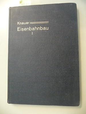 Der Eisenbahnbau. - I.Teil: Die Anlagen der freien Strecke. Weichen- und Gleisverbindungen.: Knauer...