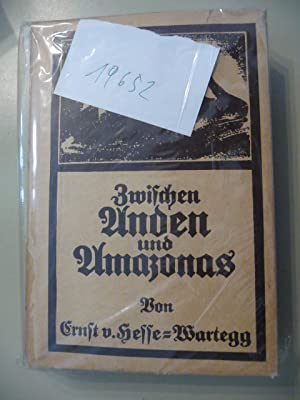 Zwischen Anden und Amazonas. - Reisen in Brasilien, Argentinien, Paraguay, Uruguay.: Hesse-Wartegg,...