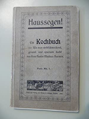 Haussegen! - Ein Kochbuch, oder: Wie man wohlschmeckend, gesund und sparsam kocht.: Madaus, Frau ...