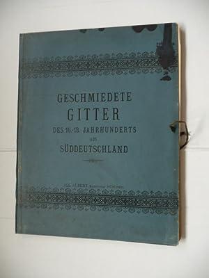 Geschmiedete Gitter Des XVI.-XVIII. Jahrhunderts Aus Süddeutschland.: Roeper, Adalbert (Hg.)