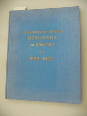 Diakonissen-Anstalt Bethesda Zu Elberfeld 1886 - 1926 - Denkschrift Zum 40. jahresfest: ANONYM