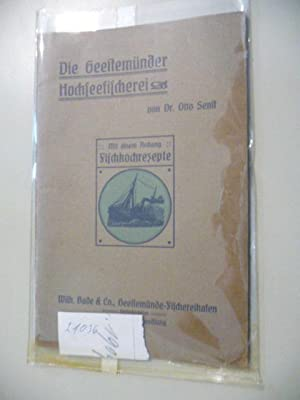 Die Geestemünder Hochseefischerei - Mit einem Anhang Fischkochrezepte: Senft, Dr.Otto