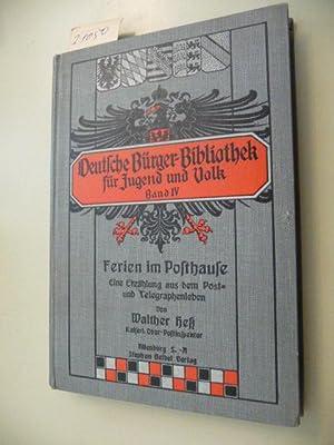 Ferien im Posthause - Eine Erzählung aus dem Post- und Telegraphenleben: Heß, Walther