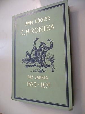 Zwei Bücher Chronica des Jahres 1870/71 - Humoristische Schilderung des franzö...