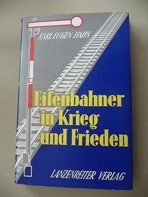 Eisenbahnen in Krieg und Frieden - Ein Lebensschicksal: Hahn, Karl Eugen