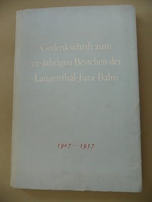 Gedenkschrift zum 50-jährigen Bestehen der Langenthal-Jura-Bahn 1907-1957 - Ein Beitrag zur ...