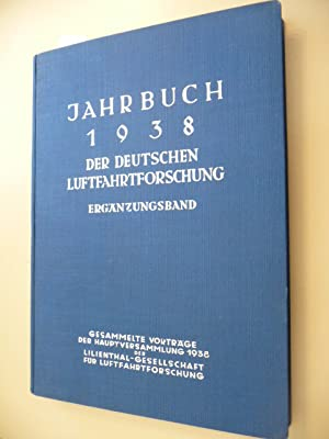 Jahrbuch 1938 Der Deutschen Luftfahrtforschung. Ergänzungsband. Unter Mitwirkung des ...