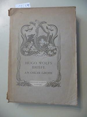 Hugo Wolfs Briefe an Oskar Grohe. Im Auftrage des Hugo Wolf-Vereins in Wien: Hrsg.) Heinrich Werner
