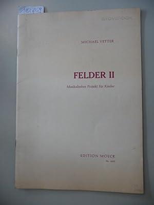 Felder II (Musikdruck) : musikalisches Projekt für Kinder: Vetter, Michael