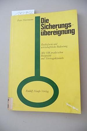 Die Sicherungsübereignung : Rechtsform und wirtschaftliche Bedeutung ; mit 188 praktischen ...