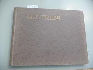 Alt-Trier : eine künstlerische Bilderfolge: Kentenich, Gottfried [Hrsg.]