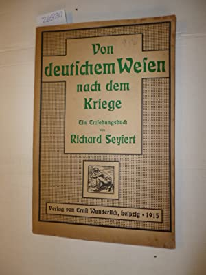 Von deutschem Wesen nach dem Kriege. Ein Erziehungsbuch.: Seyfert, Richard