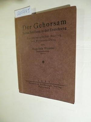 Der Gehorsam : seine Stellung in der Erziehung ; ein pädagogischer Beitrag zur Willensbildung:...
