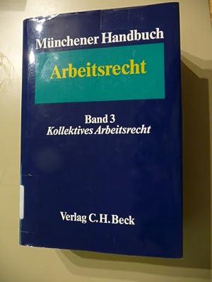 Münchener Handbuch zum Arbeitsrecht Band 3 - Kollektives Arbeitsrecht : 1 ; (§§ 233 ...