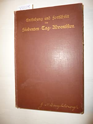 Entstehung und Fortschritt der Siebenten-Tag-Adventisten, die darin offenbarte Hand Gottes und eine...
