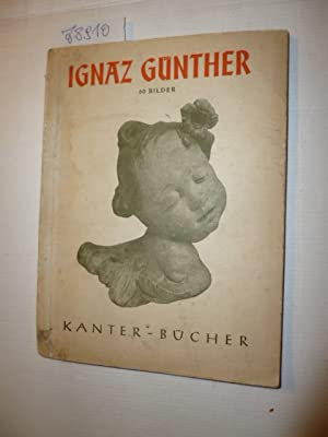 Ignaz Guenther. Sechzig Bilder: Lorck, Carl Emil Ludwig von (ausgew�hlt u. eingeleitet)