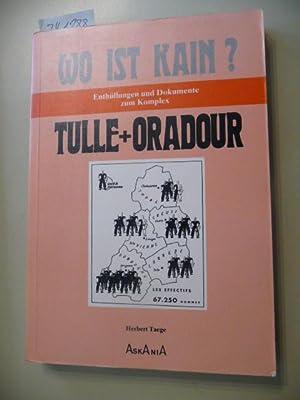 Wo ist Kain? : Enthüllungen und Dokumente zum Komplex Tulle + Oradour: Taege, Herbert