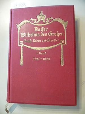 Kaiser Wilhelms des Großen Briefe, Reden und Schriften. Band I: 1797-1860.: Ernst Berner (...