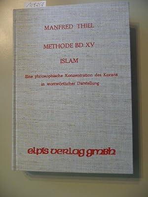 Methode Band XV. - Islam - Eine philosophische Konzentration des Korans inwortwörtlicher ...