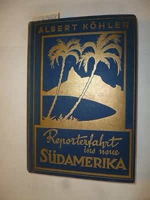 Reporterfahrt ins neue Südamerika - 34 Reisebriefe - Zwischen Rhein und La Plata: Köhler, ...