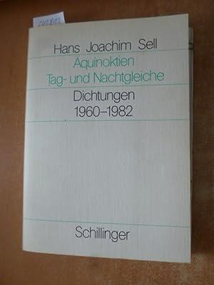 Äquinoktien : Tag- u. Nachtgleiche ; Dichtungen 1960 - 1982: Sell, Hans Joachim
