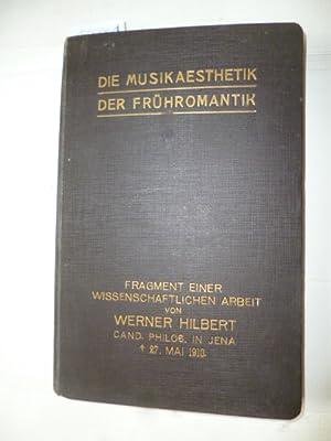 Die Musikaesthetik der Frühromantik : Fragment einer wissenschaftlichen Arbeit: Hilbert, ...