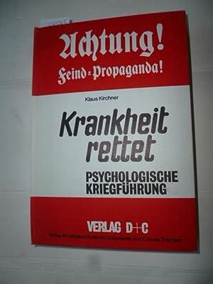 Krankheit rettet : psycholog. Kriegführung: Kirchner, Klaus [Hrsg.]